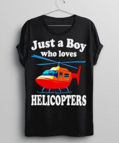 Just a boy who loves helicopters shirt